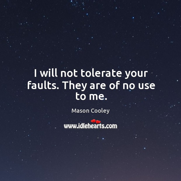 I will not tolerate your faults. They are of no use to me. Image