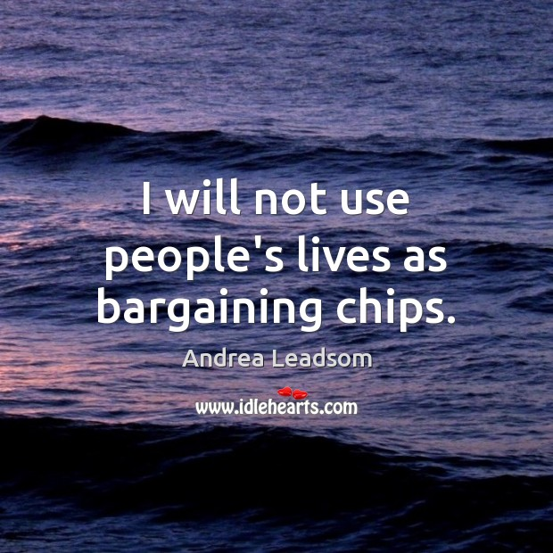 I will not use people's lives as bargaining chips. Image