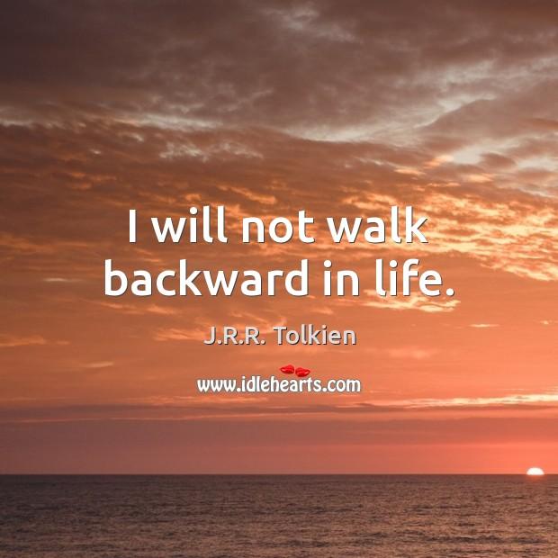 I will not walk backward in life. Image