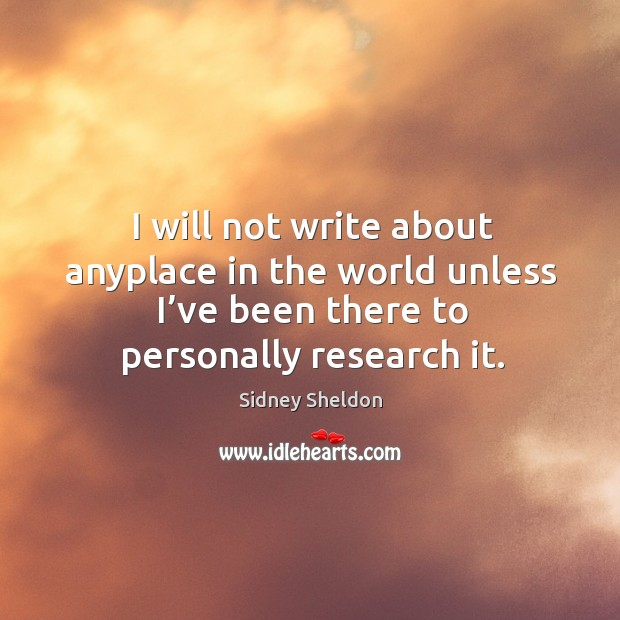 I will not write about anyplace in the world unless I've been there to personally research it. Image