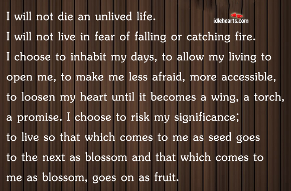 I Will Not Die An Unlived Life…
