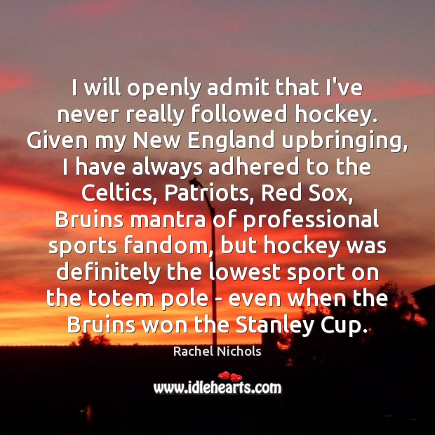 I will openly admit that I've never really followed hockey. Given my Rachel Nichols Picture Quote
