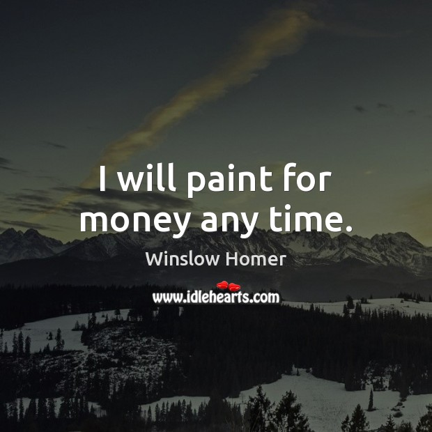 I will paint for money any time. Image