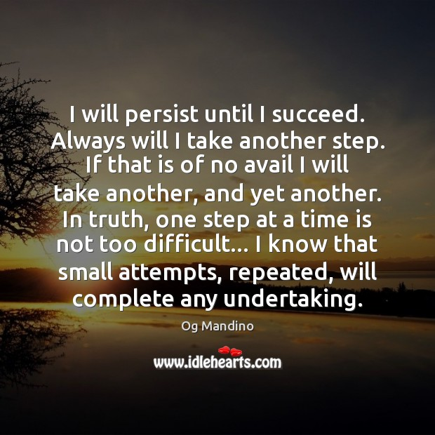 I will persist until I succeed. Always will I take another step. Image