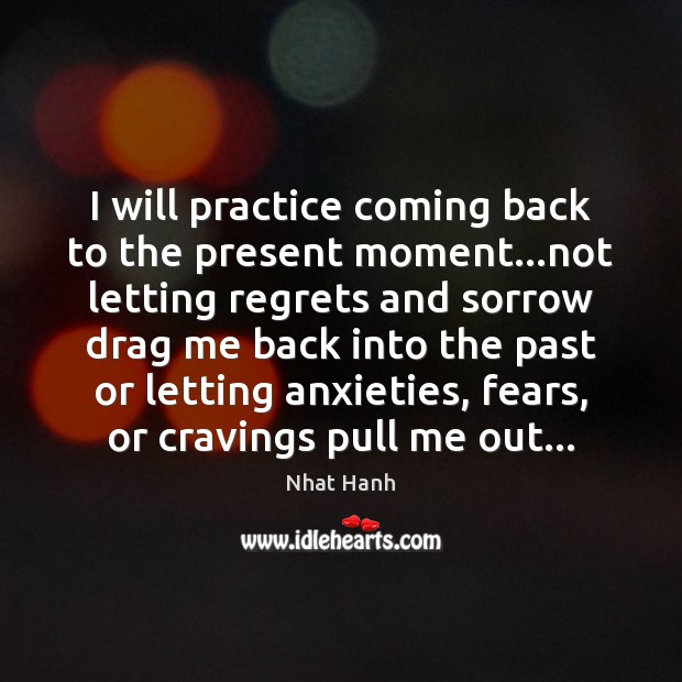 Image, I will practice coming back to the present moment…not letting regrets