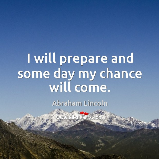 Image, I will prepare and some day my chance will come.