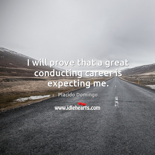 I will prove that a great conducting career is expecting me. Image