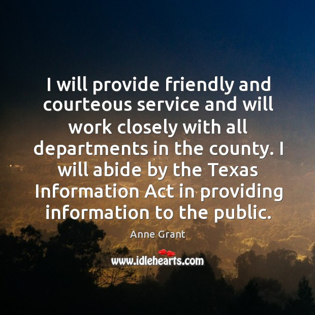 Image, I will provide friendly and courteous service and will work closely with all departments in the county.