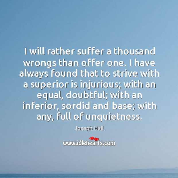 I will rather suffer a thousand wrongs than offer one. I have Joseph Hall Picture Quote
