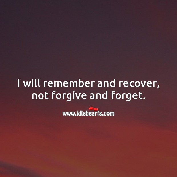 I will remember and recover, not forgive and forget. Attitude Quotes Image