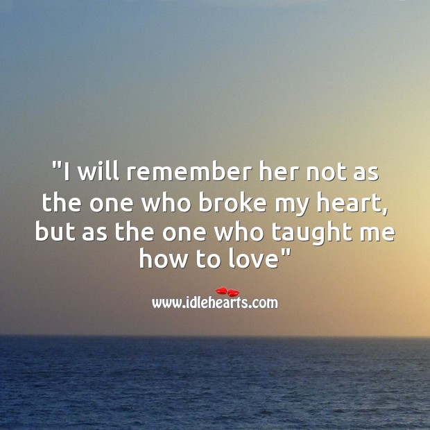I will remember her not as the one who broke my heart Broken Heart Messages Image