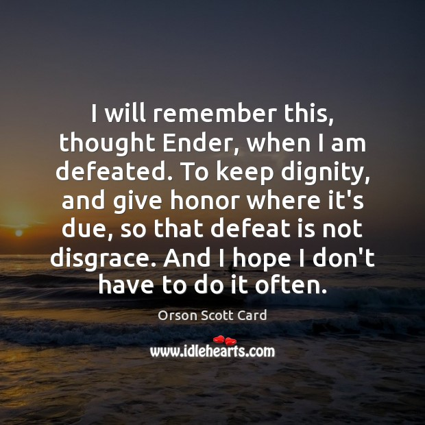 I will remember this, thought Ender, when I am defeated. To keep Defeat Quotes Image