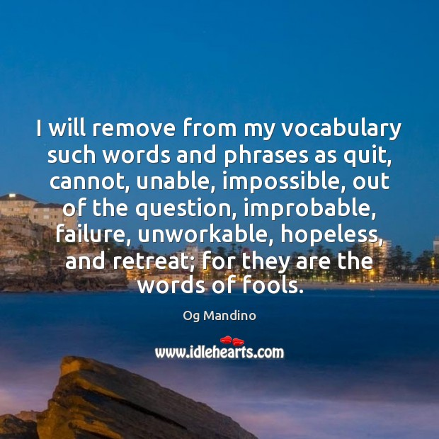I will remove from my vocabulary such words and phrases as quit, Og Mandino Picture Quote