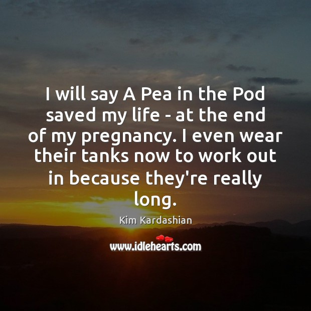 I will say A Pea in the Pod saved my life – Kim Kardashian Picture Quote