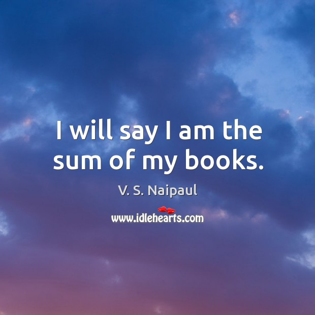 I will say I am the sum of my books. Image