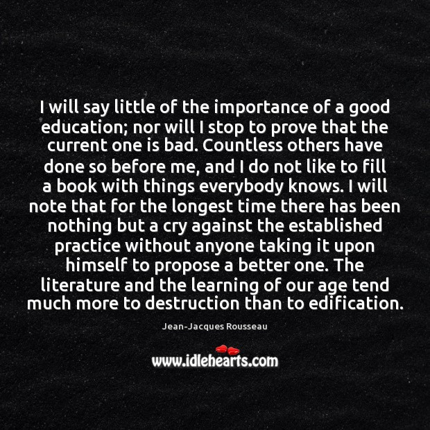 I will say little of the importance of a good education; nor Jean-Jacques Rousseau Picture Quote