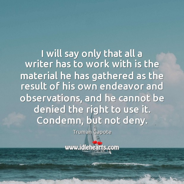 I will say only that all a writer has to work with Truman Capote Picture Quote