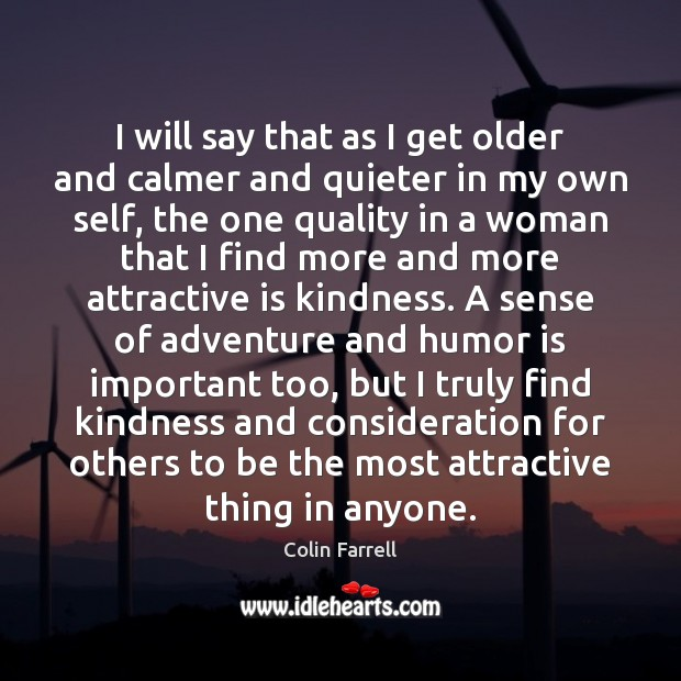 Image, I will say that as I get older and calmer and quieter