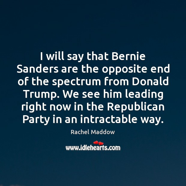 I will say that Bernie Sanders are the opposite end of the Image
