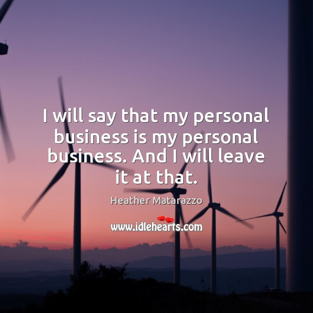 I will say that my personal business is my personal business. And I will leave it at that. Image