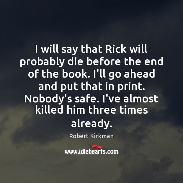 I will say that Rick will probably die before the end of Image
