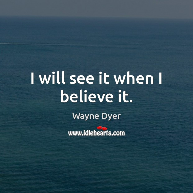 I will see it when I believe it. Image