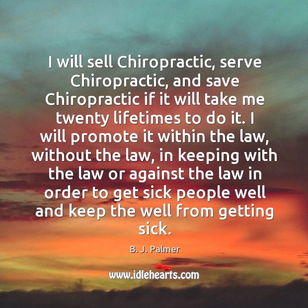 I will sell Chiropractic, serve Chiropractic, and save Chiropractic if it will Image