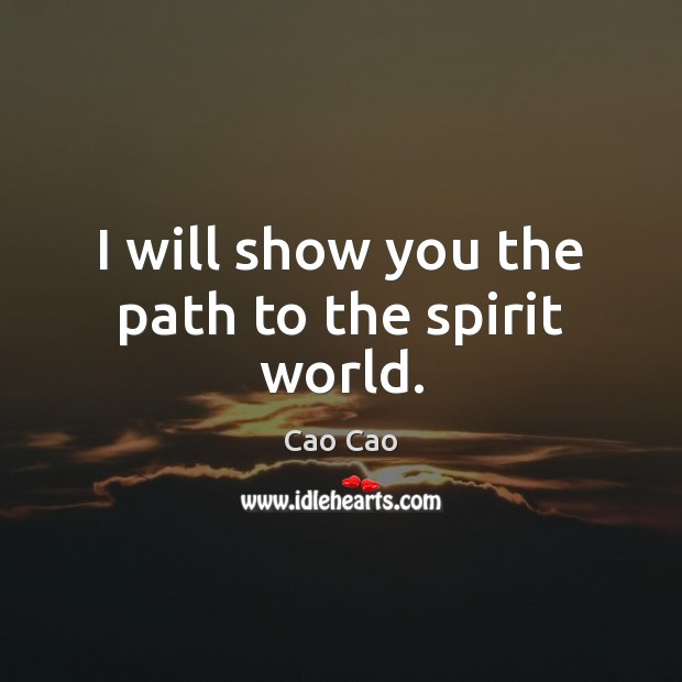 I will show you the path to the spirit world. Image