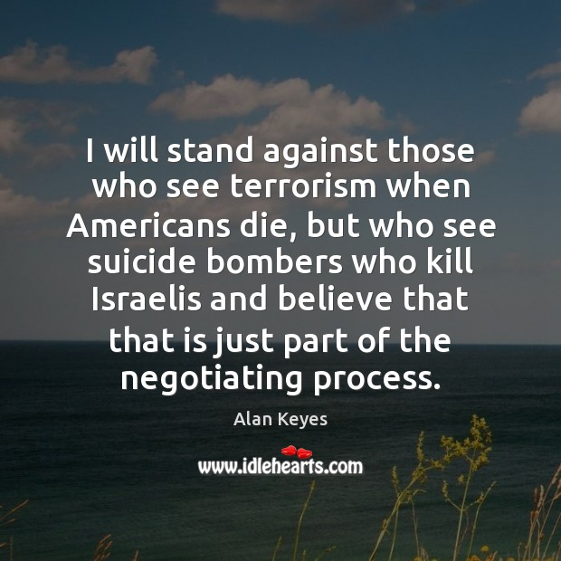 Image, I will stand against those who see terrorism when Americans die, but