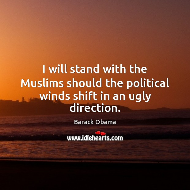 I will stand with the Muslims should the political winds shift in an ugly direction. Image