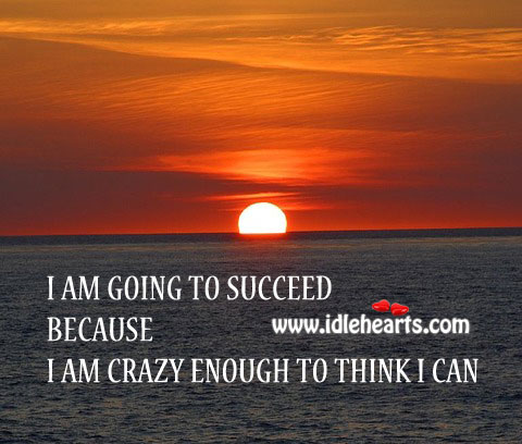 I Will Succeed, Because I Think I Can