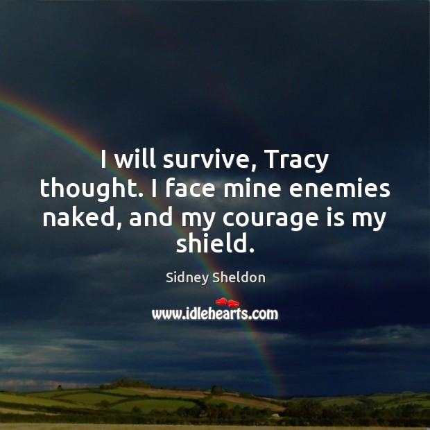 I will survive, Tracy thought. I face mine enemies naked, and my courage is my shield. Courage Quotes Image