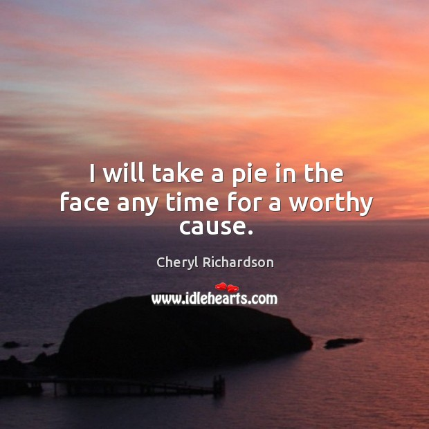 Image, I will take a pie in the face any time for a worthy cause.