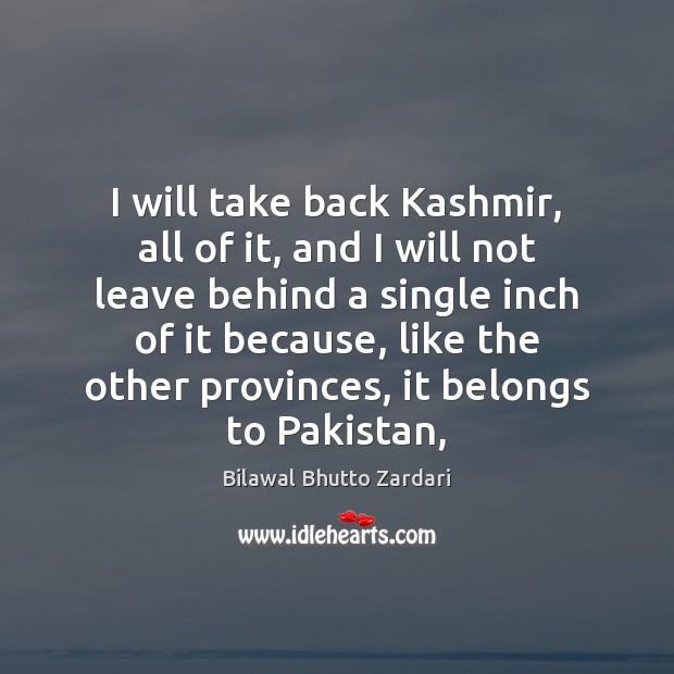 Image, I will take back Kashmir, all of it, and I will not