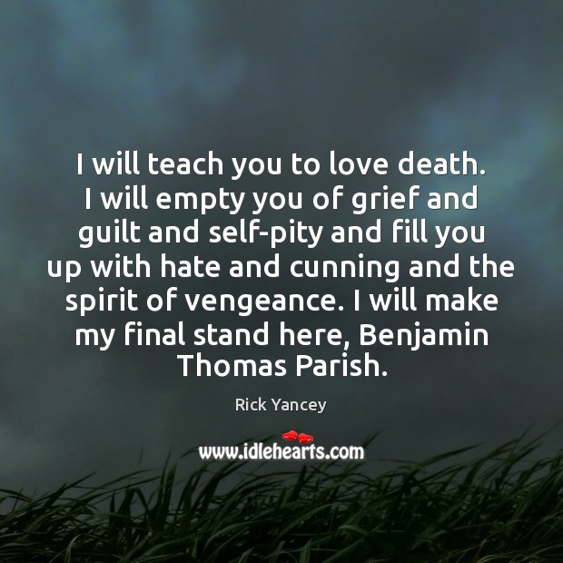 I will teach you to love death. I will empty you of Guilt Quotes Image