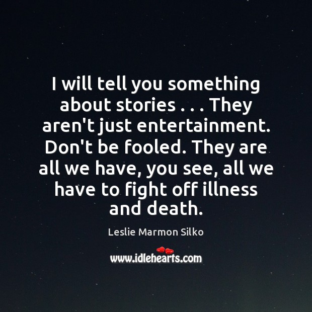 I will tell you something about stories . . . They aren't just entertainment. Don't Image