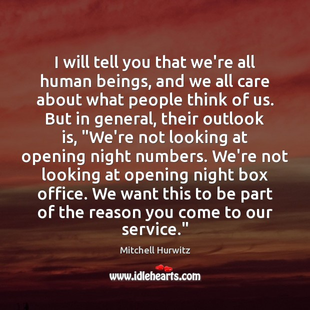 I will tell you that we're all human beings, and we all Mitchell Hurwitz Picture Quote
