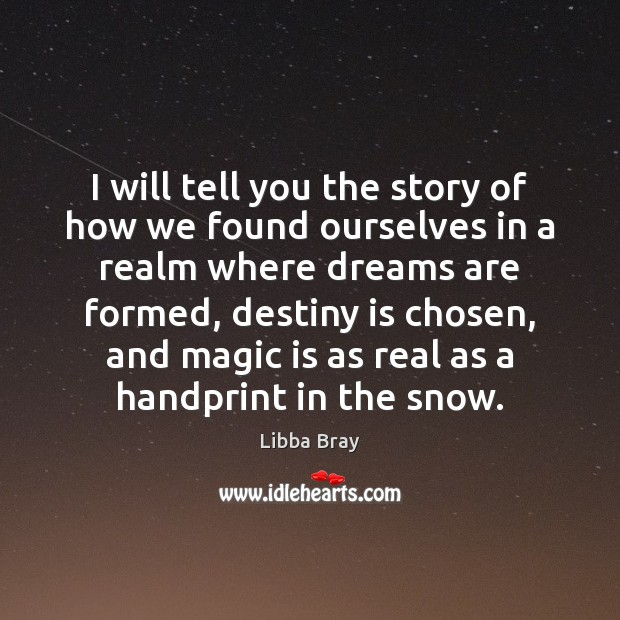 I will tell you the story of how we found ourselves in Libba Bray Picture Quote