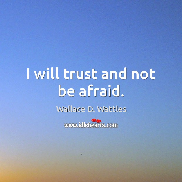 I will trust and not be afraid. Image