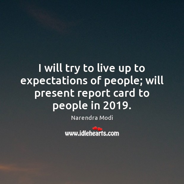 I will try to live up to expectations of people; will present Image