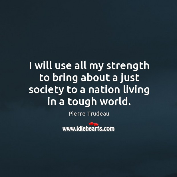 I will use all my strength to bring about a just society Image