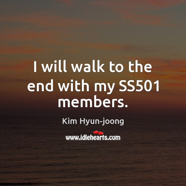 Image, I will walk to the end with my SS501 members.