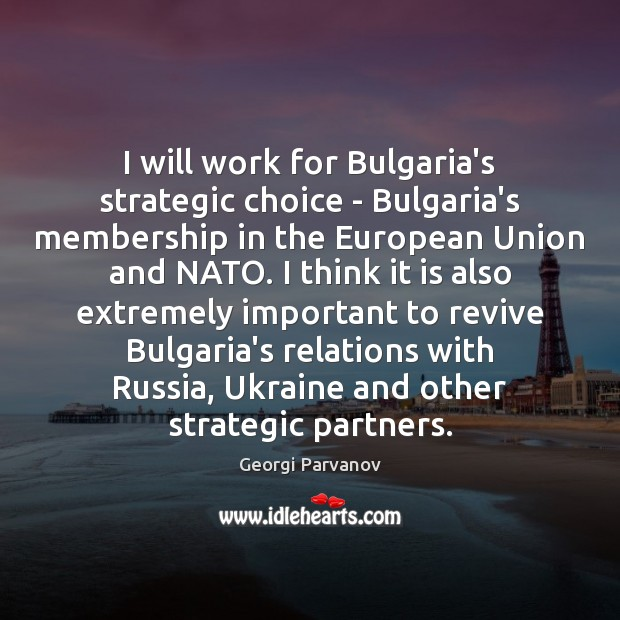 I will work for Bulgaria's strategic choice – Bulgaria's membership in the Image