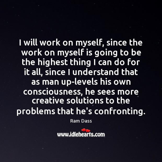I will work on myself, since the work on myself is going Image