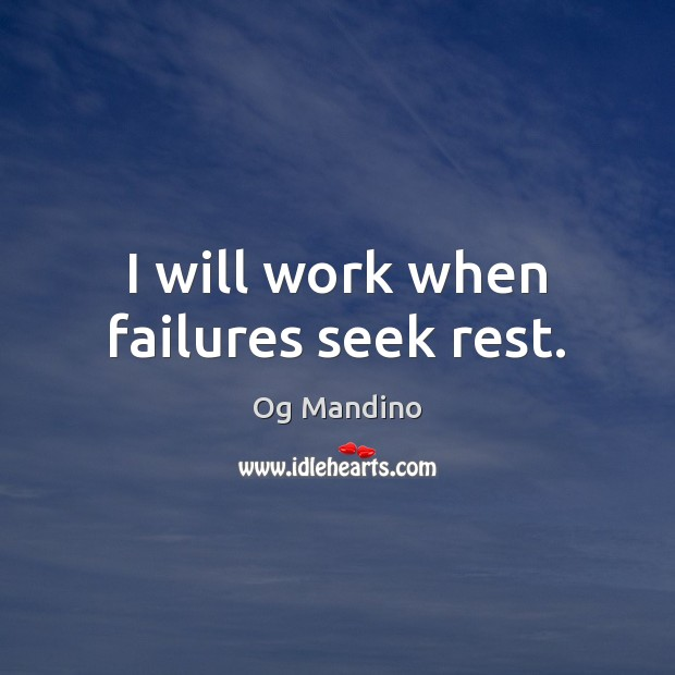 I will work when failures seek rest. Og Mandino Picture Quote