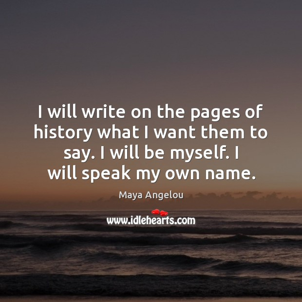 Image, I will write on the pages of history what I want them