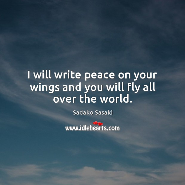 I will write peace on your wings and you will fly all over the world. Image