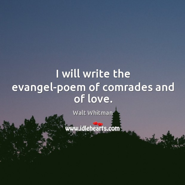 I will write the evangel-poem of comrades and of love. Image