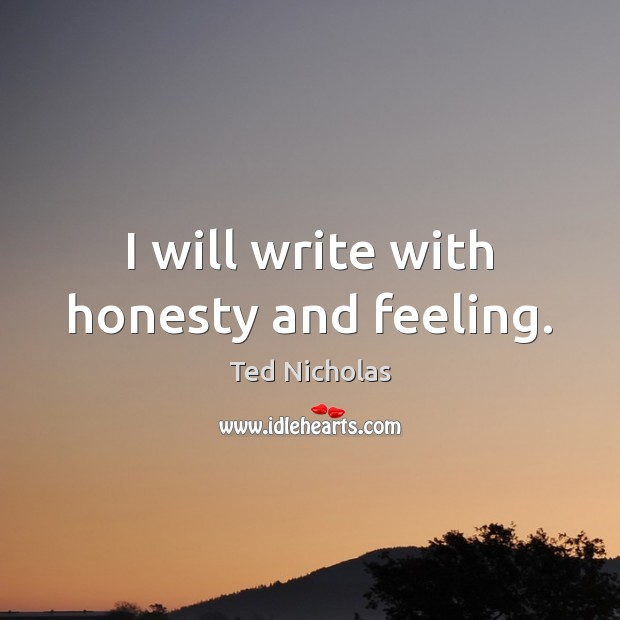 I will write with honesty and feeling. Image