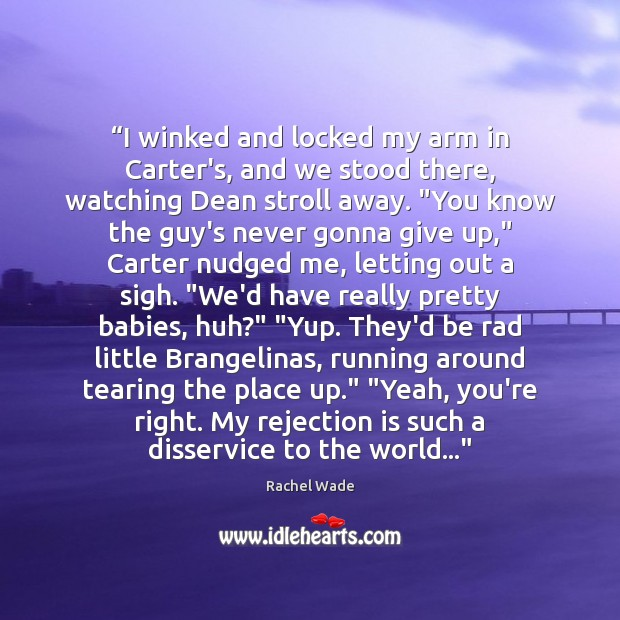 """""""I winked and locked my arm in Carter's, and we stood there, Rejection Quotes Image"""
